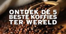 Ontdek de 5 beste koffies ter wereld